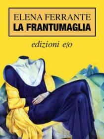 La frantumaglia, di Elena Ferrante